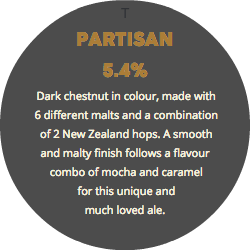 T PARTISAN 5.4% Dark chestnut in colour, made with 6 different malts and a combination of 2 New Zealand hops. A smooth and malty finish follows a flavour combo of mocha and caramel for this unique and much loved ale.